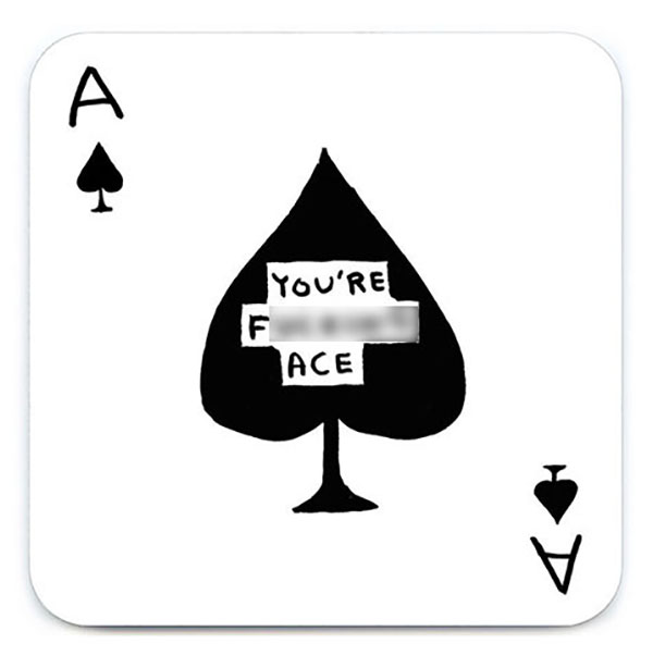 F******* ace by David Shrigley coaster