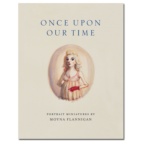 Once Upon Our Time: Portrait miniatures by Moyna Flannigan book (paperback)