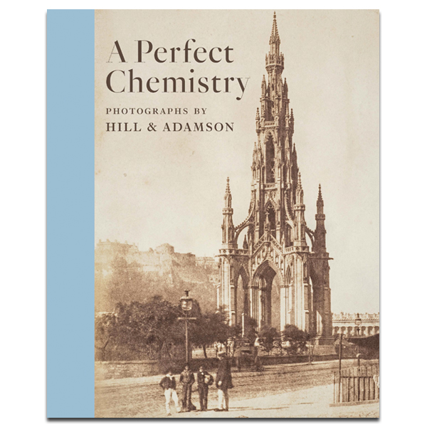 A perfect chemistry: photographs by Hill & Adamson (hardback)
