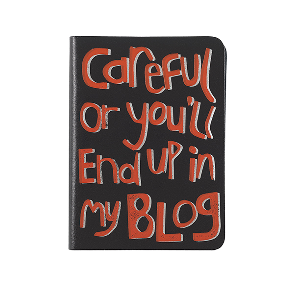 Careful or you will end up in my blog black leather notebook