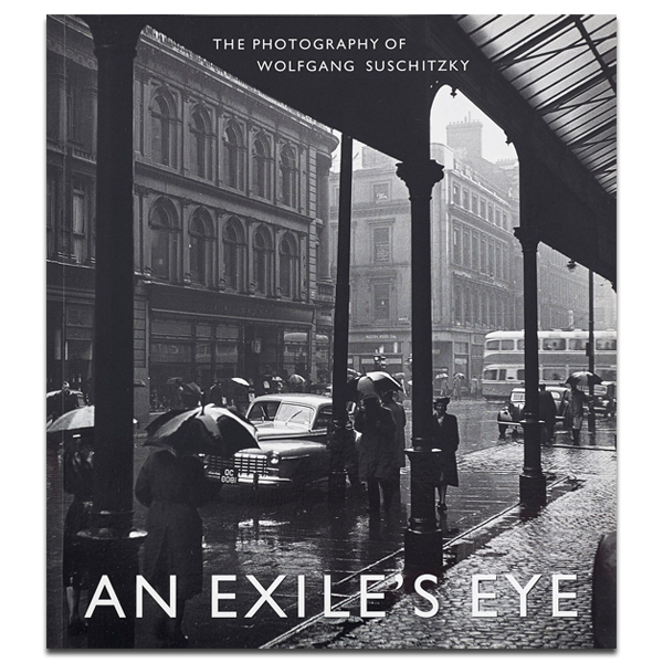 An Exile's Eye: the Photography of Wolfgang Suschitzky (paperback)