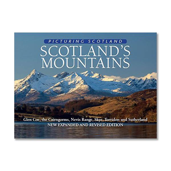 Scotland's Mountains: Picturing Scotland: Glen Coe, the Cairngorms, Nevis Range, Skye, Torridon and Sutherland (hardback)