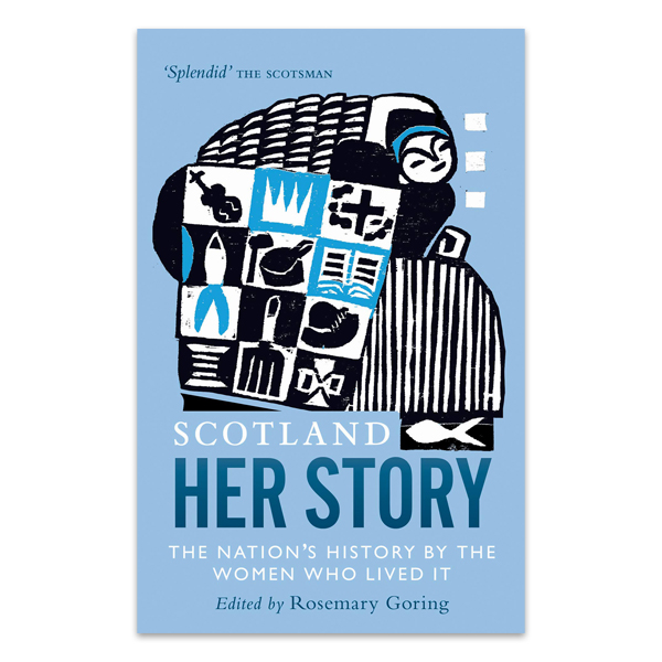 Scotland: Her Story: The nation's history by the women who lived It (paperback)