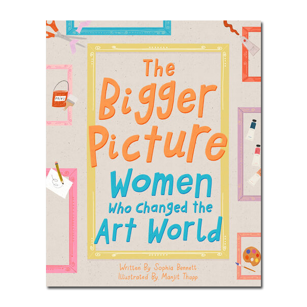 The Bigger Picture: Women Who Changed the Art World (hardback)