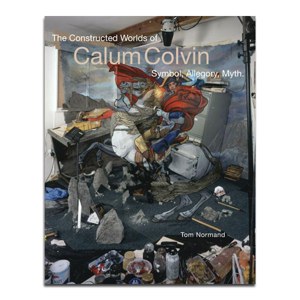 The Constructed Worlds of Calum Colvin, Symbol, Allegory, Myth by Tom Normand (hardback) + print