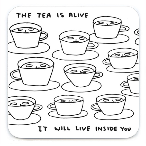 The tea is alive by David Shrigley coaster