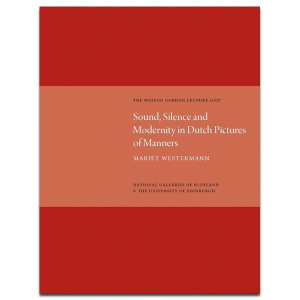 Watson Gordon Lecture Series 2007; Sound, Silence and Modernity in Dutch Pictures of Manners