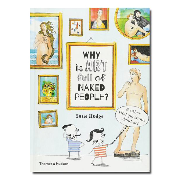 Why is art full of naked people? & other vital questions about art (hardback)