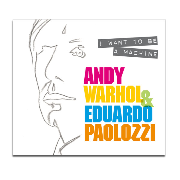 I want to be a machine: Warhol & Paolozzi Exhibition Book