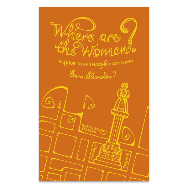 Where Are the Women? A Guide to an Imagined Scotland (paperback)