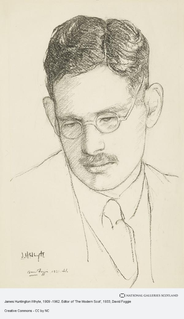 David Foggie, James Huntington Whyte, 1909 -1962. Editor of 'The Modern Scot'