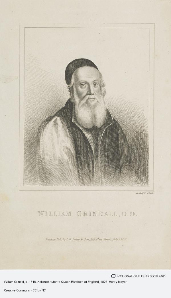 Henry Meyer, William Grindal, d. 1548. Hellenist; tutor to Queen Elizabeth of England