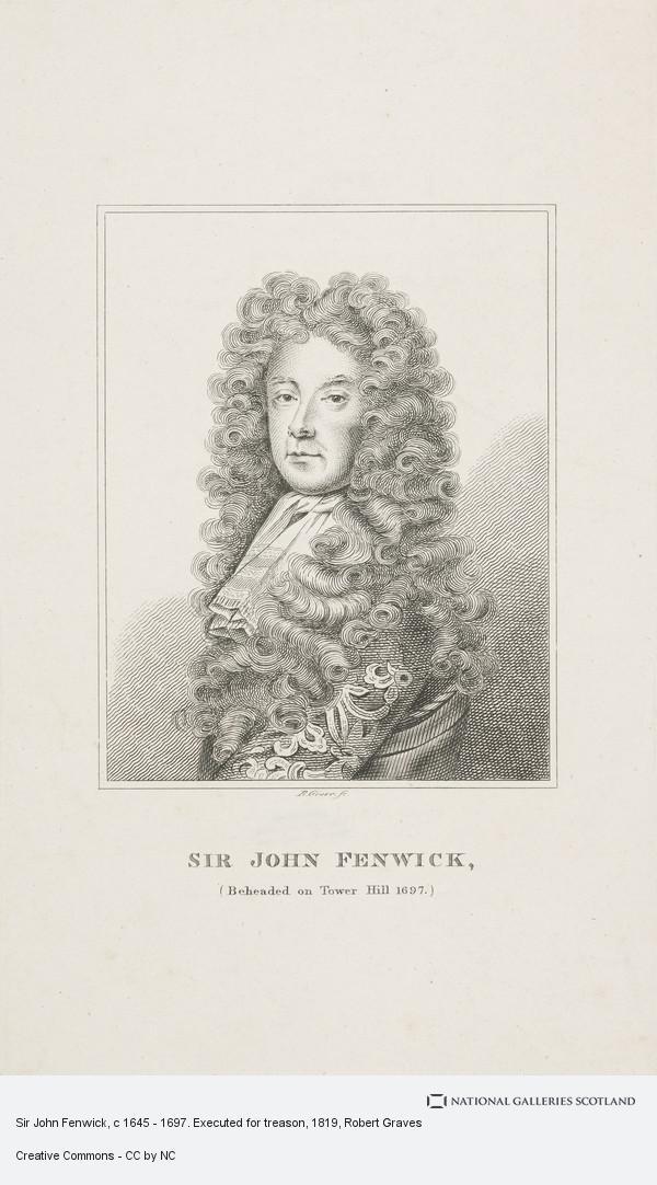Robert Graves, Sir John Fenwick, c 1645 - 1697. Executed for treason