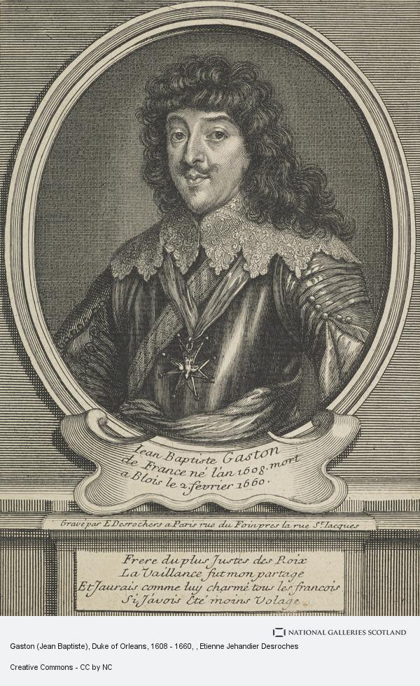 Etienne Jehandier Desroches, Gaston (Jean Baptiste), Duke of Orleans, 1608 - 1660