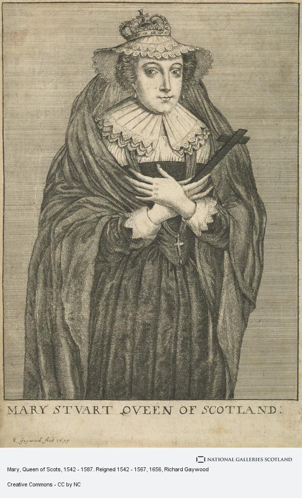 Richard Gaywood, Mary, Queen of Scots, 1542 - 1587. Reigned 1542 - 1567