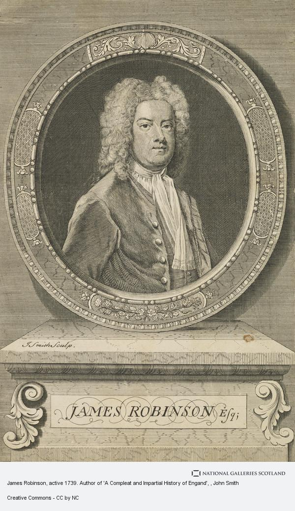 John Smith, James Robinson, active 1739. Author of 'A Compleat and Impartial History of Engand'