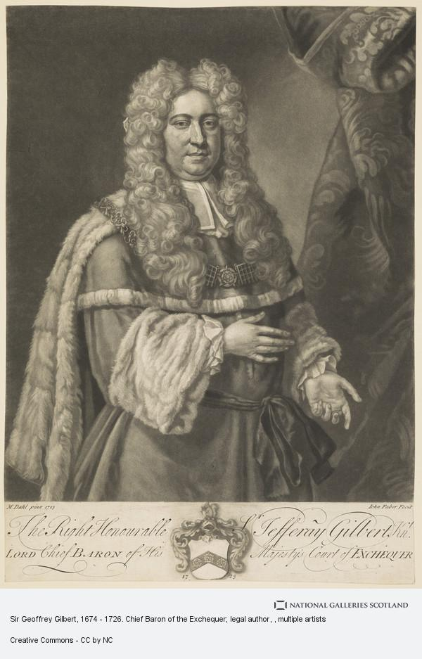 John Faber, Sir Geoffrey Gilbert, 1674 - 1726. Chief Baron of the Exchequer; legal author