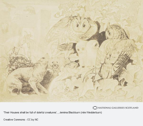 Jemima Blackburn (née Wedderburn), 'Their Houses shall be full of doleful creatures'