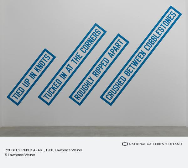 Lawrence Weiner, ROUGHLY RIPPED APART (1988)