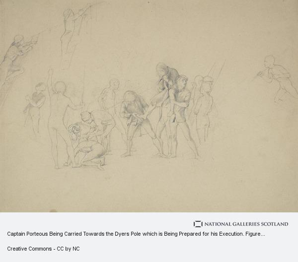 James Drummond, Captain Porteous Being Carried Towards the Dyers Pole which is Being Prepared for his Execution. Figure Composition Relating to the Painting 'The...