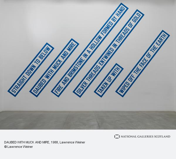 Lawrence Weiner, DAUBED WITH MUCK AND MIRE