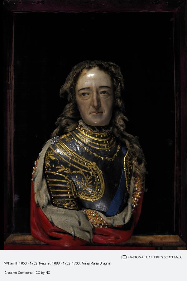 Anna Maria Braunin, William III, 1650 - 1702. Reigned 1688 - 1702