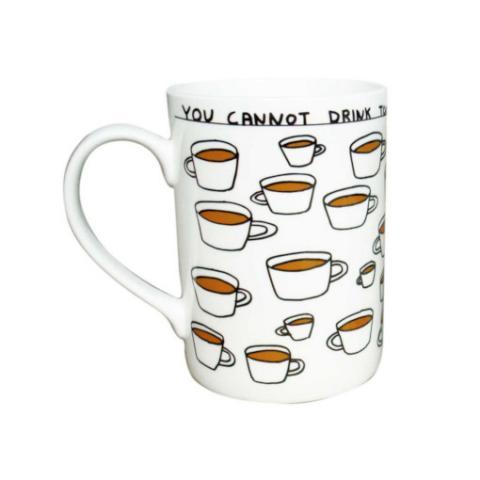 You Cannot Drink Too Much Tea David Shrigley Mug