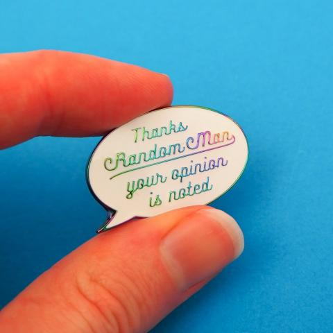 Thanks random man, your opinion is noted enamel pin