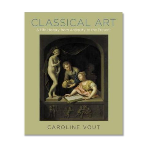 Classical Art: A Life History from Antiquity to the Present (hardback)