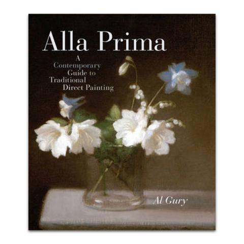 Alla Prima: A Contemporary Guide to Traditional Direct Painting (hardback)