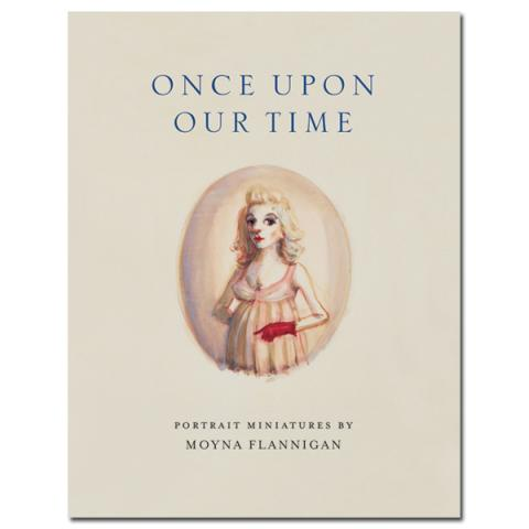Once Upon Our Time: Portrait Miniatures by Moyna Flannigan Paperback