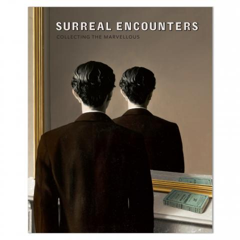 Surreal Encounters: Collecting the Marvellous Exhibition Catalogue