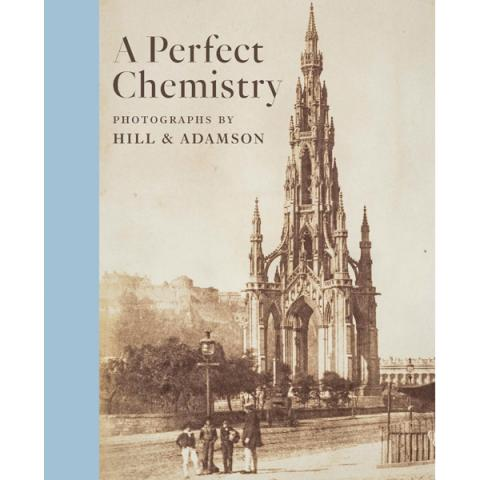A Perfect Chemistry: Photographs by Hill & Adamson Exhibition Catalogue