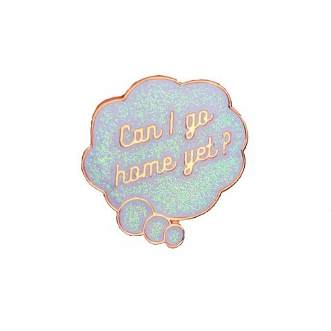 Can I go home yet? enamel pin