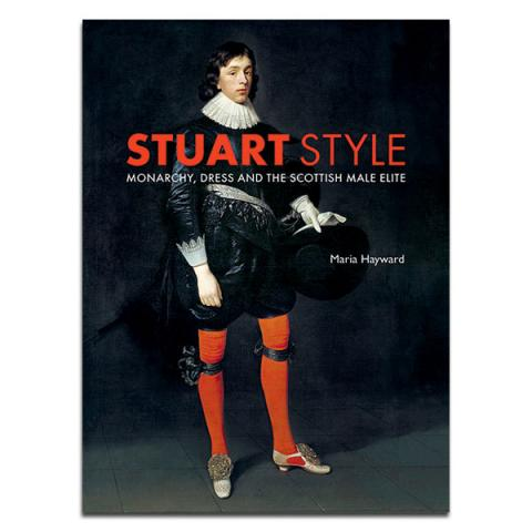 Stuart Style : Monarchy, Dress and the Scottish Male Elite (hardback)