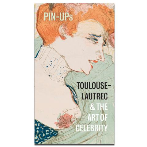 Pin-Ups: Toulouse-Lautrec and the art of celebrity exhibition book (paperback)