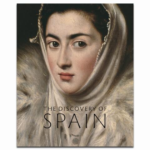 The Discovery of Spain: British Artists and Collectors: Goya to Picasso Exhibition Book