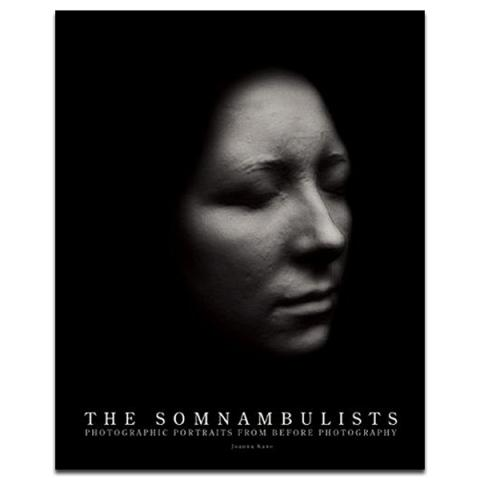 The Somnambulists - Photographic Portraits From Before Photography Hardback