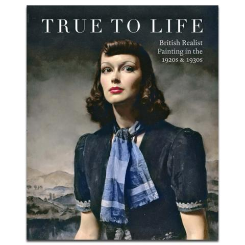 True to Life: British Realist Painting in the 1920s & 1930s Exhibition Book