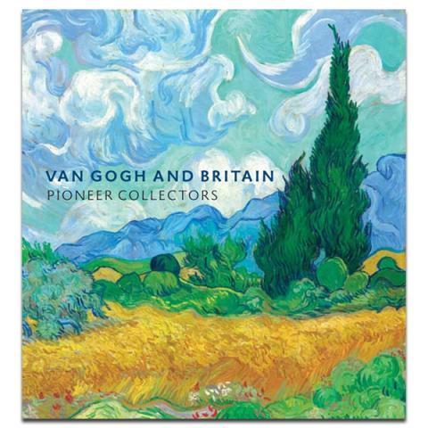 Van Gogh and Britain: Pioneer Collectors Exhibition Catalogue