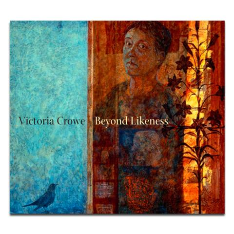 Victoria Crowe Beyond Likeness Exhibition Book