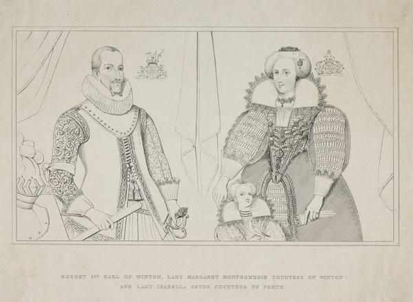 Robert Seton, 6th Lord Seton and 1st Earl of Winton, 1550 - 1603. (with his wife, Lady Margaret Montgomerie and their daughter, Lady Isabella Seton)