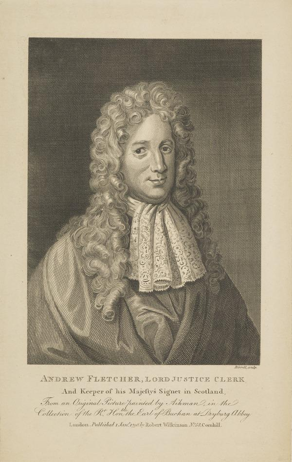Andrew Fletcher of Saltoun, 1655 - 1716. Scottish patriot (Published 1798)
