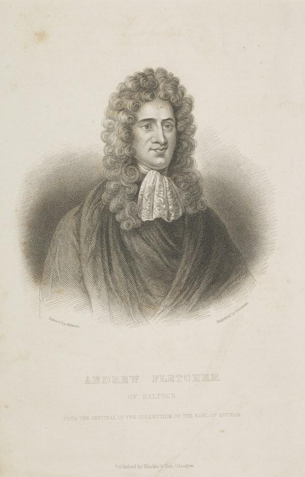 Andrew Fletcher of Saltoun, 1655 - 1716. Scottish patriot