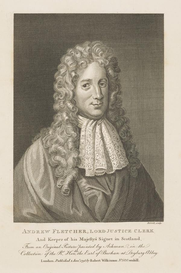 Andrew Fletcher of Saltoun, 1655 - 1716. Scottish patriot (Published 1798)