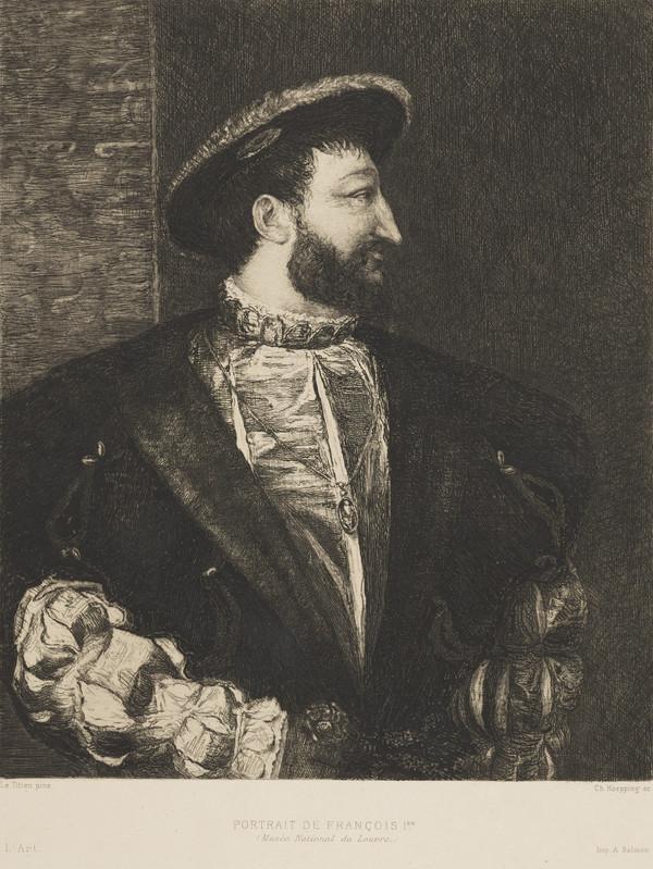 Francis I, 1494 - 1547. King of France