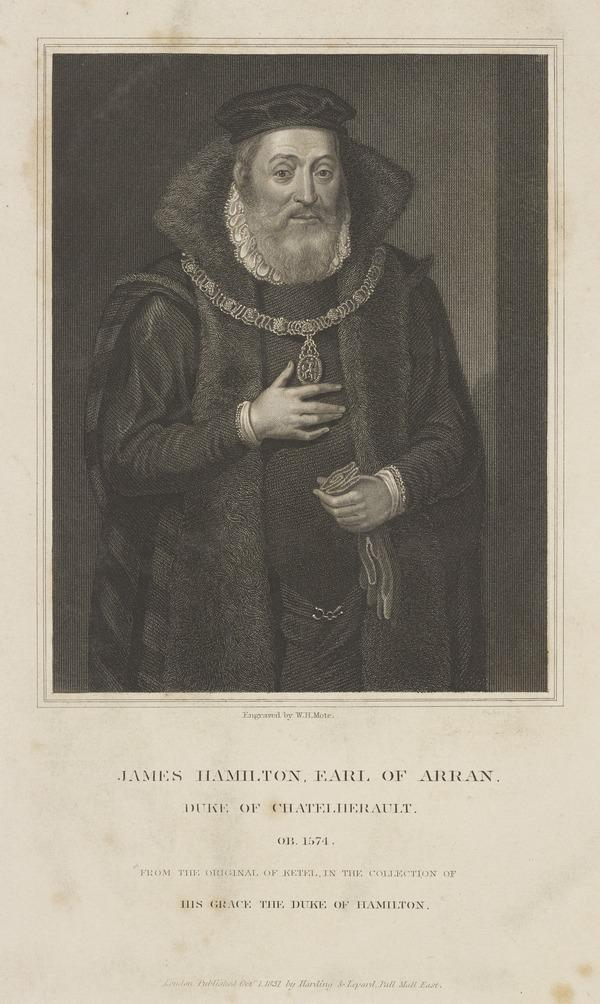 James Hamilton, 2nd Earl of Arran and 2nd Duke of Chatelherault, 1517 - 1575 (Published 1831)